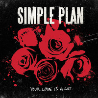Simple Plan - Your Love Is A Lie (Explicit)