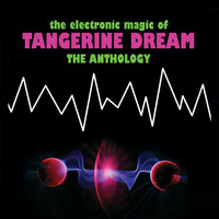 Tangerine Dream - The Electronic Magic Of Tangerine Dream - The Anthology