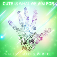 Cute Is What We Aim For - Practice Makes Perfect