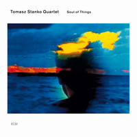 Tomasz Stanko Quartet - Soul Of Things
