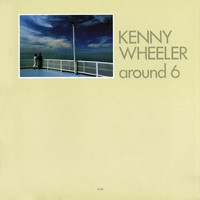 Kenny Wheeler - Around 6