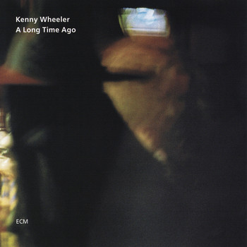 Kenny Wheeler - A Long Time Ago