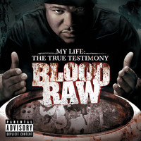 Blood Raw - CTE Presents Blood Raw My Life The True Testimony