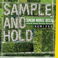 Simian Mobile Disco - SAMPLE AND HOLD: Attack Decay Sustain Release REMIXED (Standard Version)