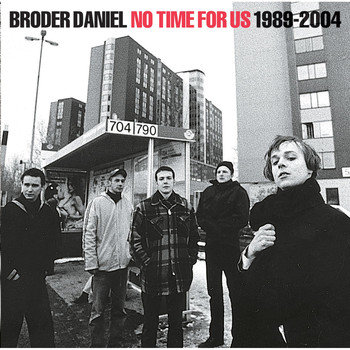 Broder Daniel - No Time for Us 1989-2004