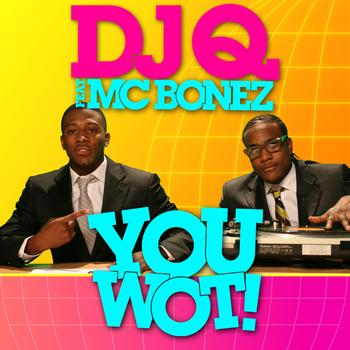 DJ Q Feat. MC Bonez - You Wot!