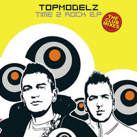 Topmodelz - Time 2 Rock EP (The Club Mixes)