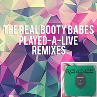 The Real Booty Babes - Played-A-Live Remixes