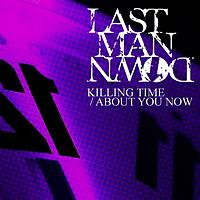 Last Man Down - Killing Time / About You Now