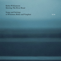 Robin Williamson - Skirting The River Road - Songs and Settings of Whitman, Blake and Vaughan