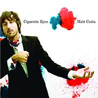 Matt Costa - Cigarette Eyes (UK Version)