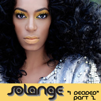 Solange - I Decided (Part 2)