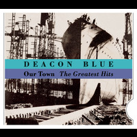 Deacon Blue - Our Town - The Greatest Hits