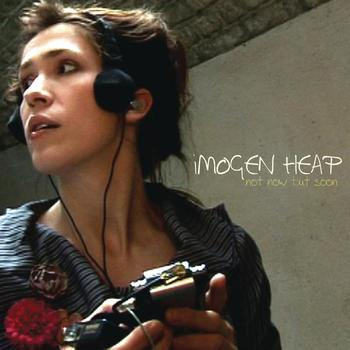 Imogen Heap - Not Now But Soon