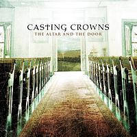 Casting Crowns - The Altar and The Door