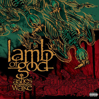 Lamb Of God - Ashes Of The Wake (Explicit)