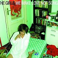 The Girls - We Make Love Not Songs