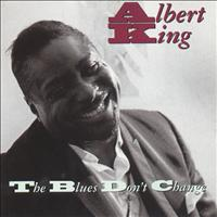 Albert King - The Blues Don't Change