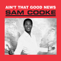 Sam Cooke - Ain't That Good News (Remastered)