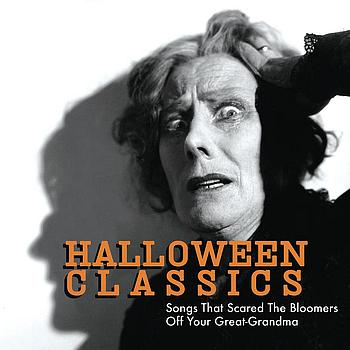 Various Artists - Halloween Classics: Songs That Scared The Bloomers Off Your Great-Grandma