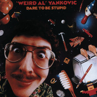 """Weird Al"" Yankovic - Dare To Be Stupid"