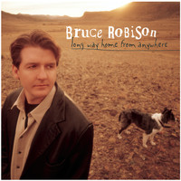 Bruce Robison - Long Way Home From Anywhere