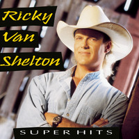 Ricky Van Shelton - Super Hits
