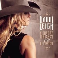 Danni Leigh - A Shot Of Whiskey & A Prayer