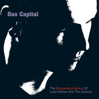 Luke Haines - Das Capital - The Songwriting Genius Of Luke Haines And The Auteurs