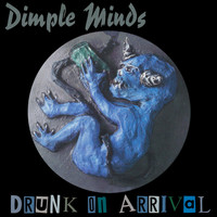 Dimple Minds - Drunk On Arrival
