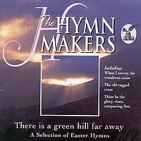 Performance Artist - The Hymn Makers There Is A Green Hill Far Away A Selection Of Easter Hymns