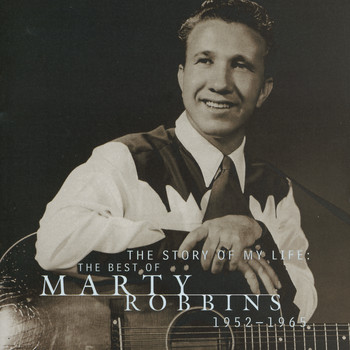 Marty Robbins - The Story Of My Life: The Best Of Marty Robbins 1952-1965