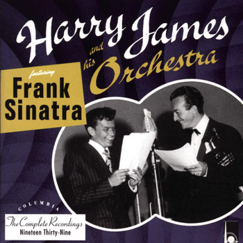 Harry James & His Orchestra feat. Frank Sinatra - The Complete Harry James And His Orchestra featuring Frank Sinatra