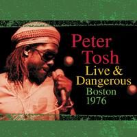 Peter Tosh - Live & Dangerous: Boston 1976