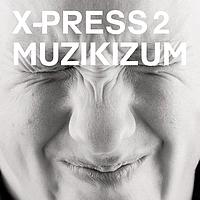 X-Press 2 - Muzikizum