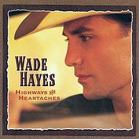 Wade Hayes - Highways & Heartaches