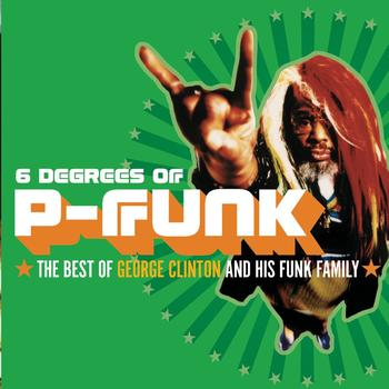 George Clinton - Six Degrees Of P-Funk: The Best Of George Clinton & His Funk Family