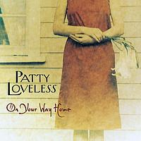 Patty Loveless - On Your Way Home