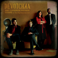 Devotchka - The Clockwise Witness