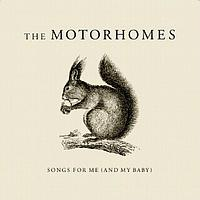 The Motorhomes - Songs For Me (And My Baby)