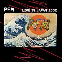Premiata Forneria Marconi - Live In Japan 2002