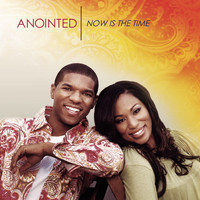 Anointed - Now Is The Time