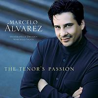 Marcelo Alvarez - The Tenor's Passion