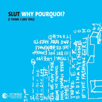 Slut - Why Pourquoi (I Think I Like You)