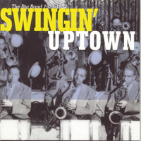 Various - Swingin' Uptown: The Big Band (1923 - 1952)