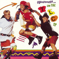 TLC - Ooooooohhh... On The TLC Tip