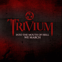 Trivium - Into The Mouth Of Hell We March