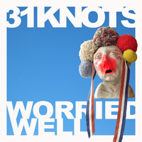 31Knots - Worried Well