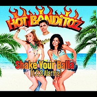 Hot Banditoz - Shake Your Balla (1,2,3 Alarma)