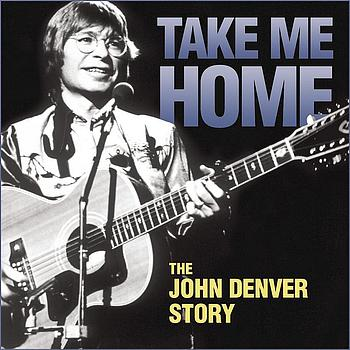 John Denver - Take Me Home - The John Denver Story